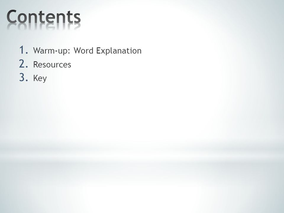 1. Warm-up: Word Explanation 2. Resources 3. Key