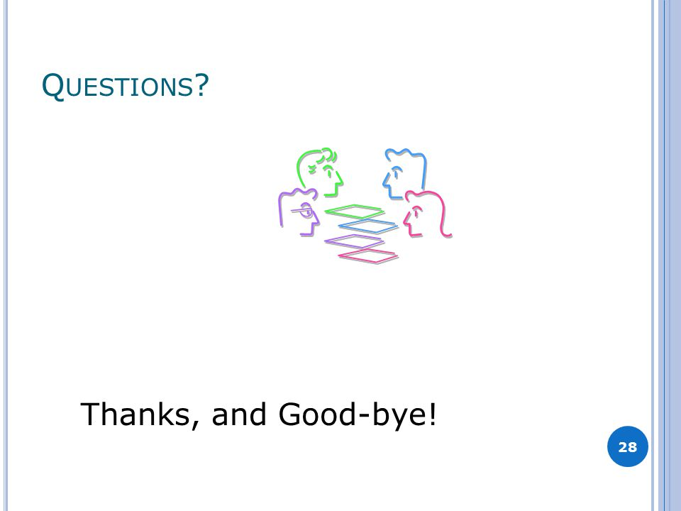 Q UESTIONS ? 28 Thanks, and Good-bye!