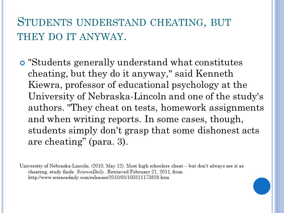 Students generally understand what constitutes cheating, but they do it anyway, said Kenneth Kiewra, professor of educational psychology at the University of Nebraska-Lincoln and one of the study s authors.