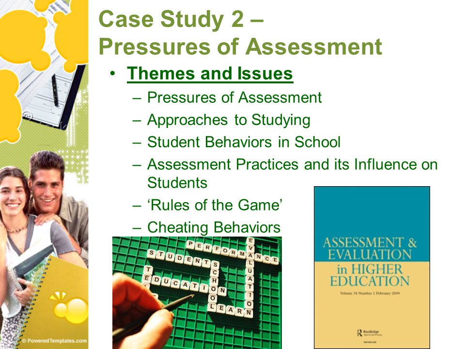 Case Study 2 – Pressures of Assessment Themes and Issues –Pressures of Assessment –Approaches to Studying –Student Behaviors in School –Assessment Pra