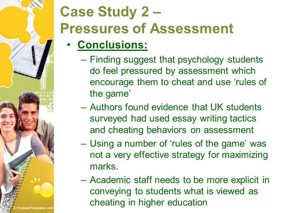 Case Study 2 – Pressures of Assessment Conclusions: –Finding suggest that psychology students do feel pressured by assessment which encourage them to
