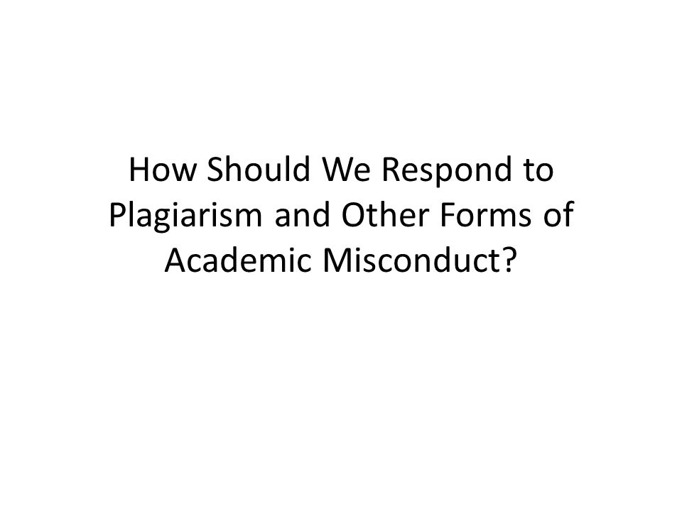 How Should We Respond to Plagiarism and Other Forms of Academic Misconduct