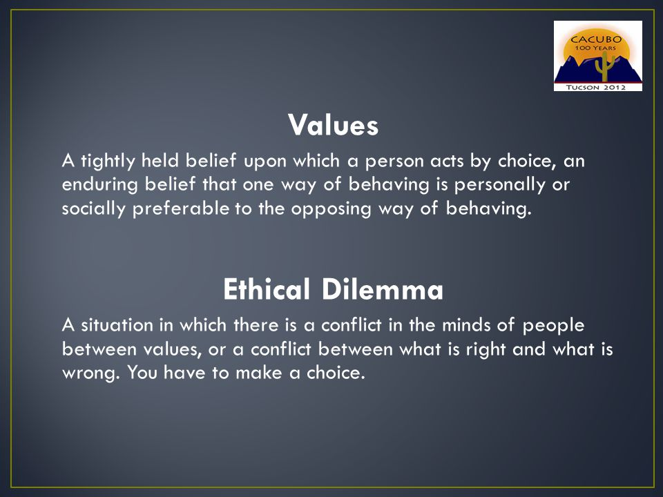 Values A tightly held belief upon which a person acts by choice, an enduring belief that one way of behaving is personally or socially preferable to the opposing way of behaving.