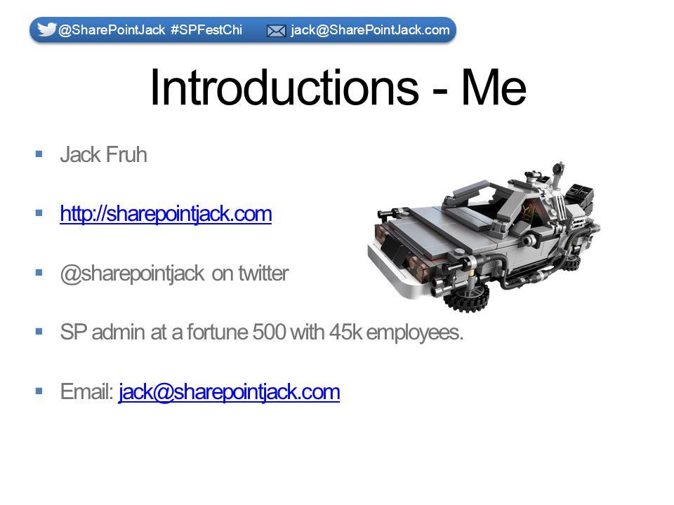 Introductions - Me @SharePointJack #SPFestChi jack@SharePointJack.com
