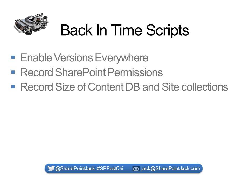 Back In Time Scripts @SharePointJack #SPFestChi jack@SharePointJack.com