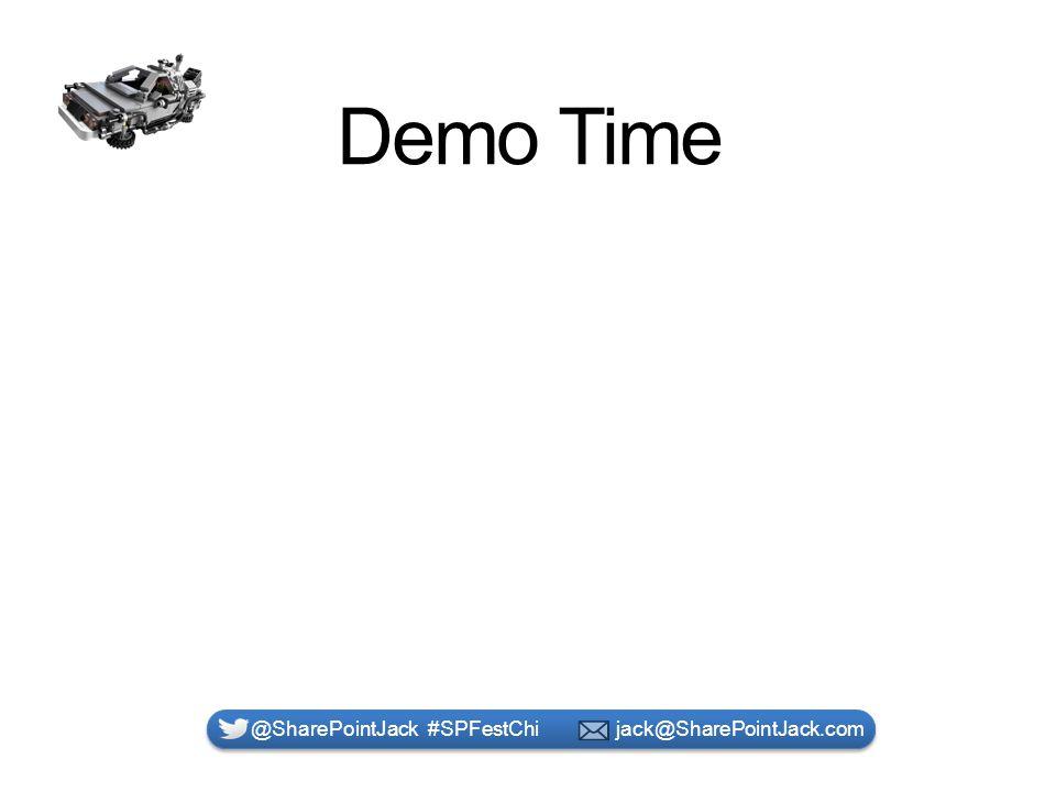 Demo Time @SharePointJack #SPFestChi jack@SharePointJack.com