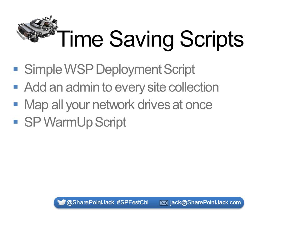 Time Saving Scripts @SharePointJack #SPFestChi jack@SharePointJack.com
