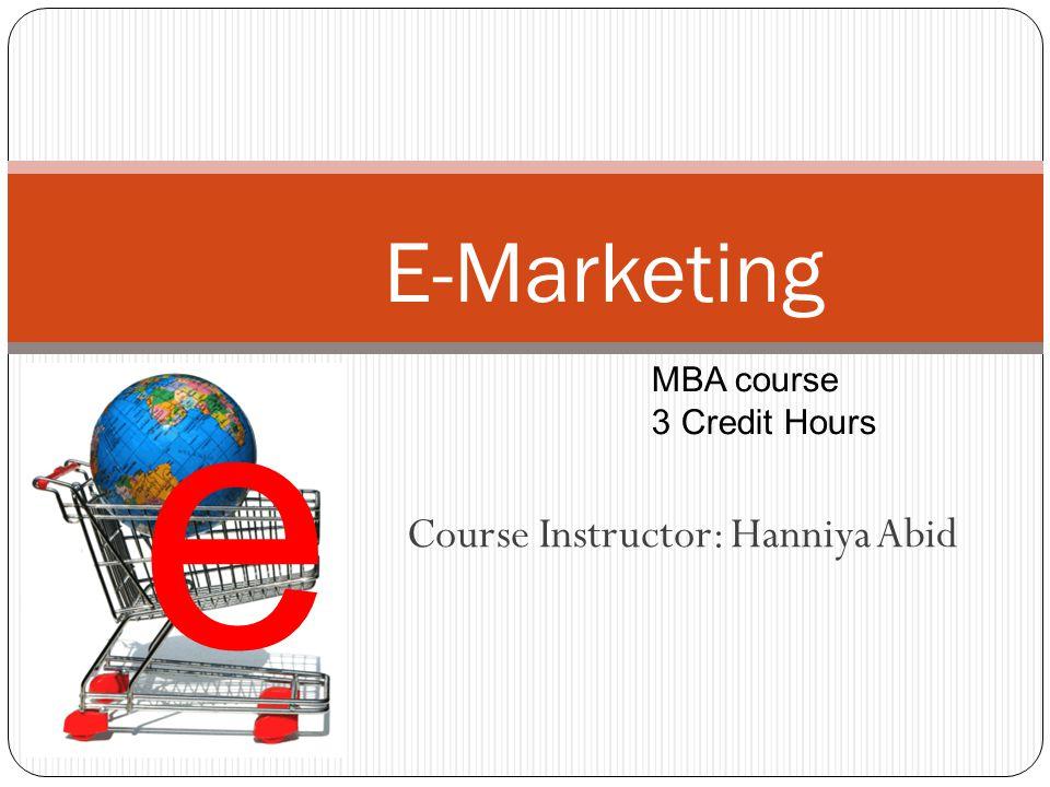 E-Marketing Course Instructor: Hanniya Abid e MBA course 3 Credit Hours