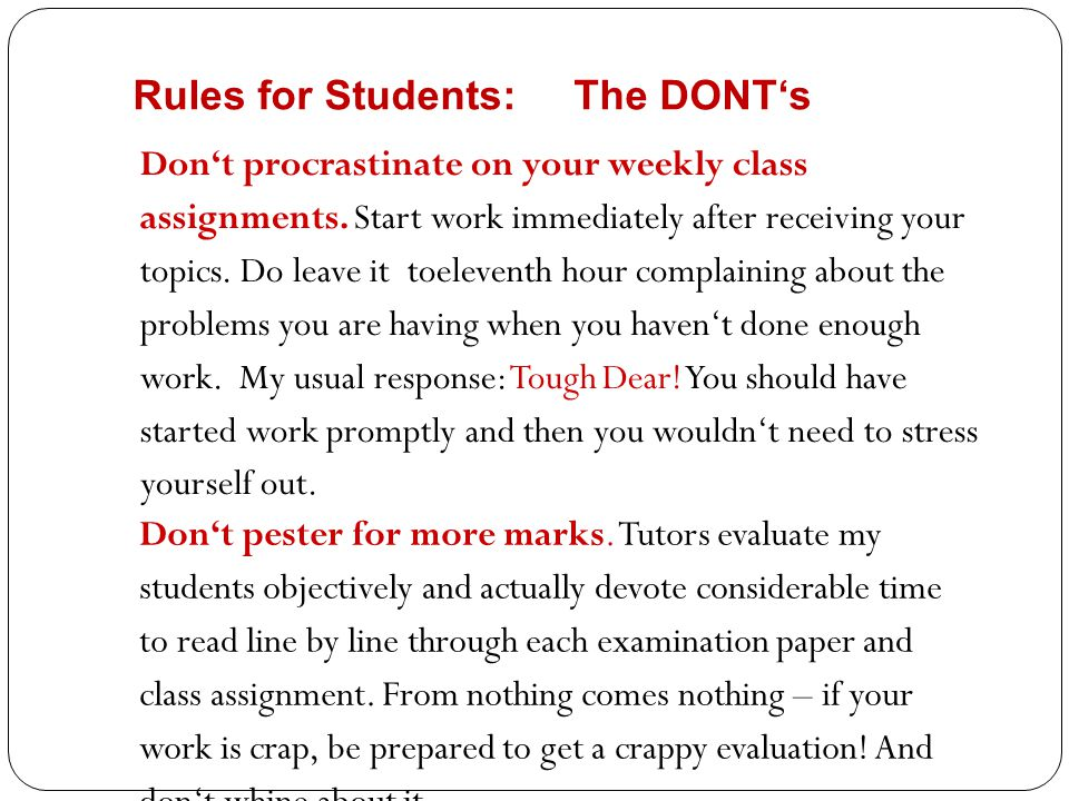 Don't procrastinate on your weekly class assignments. Start work immediately after receiving your topics. Do leave it toeleventh hour complaining abou