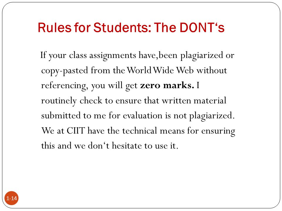 1-14 If your class assignments have,been plagiarized or copy-pasted from the World Wide Web without referencing, you will get zero marks. I routinely