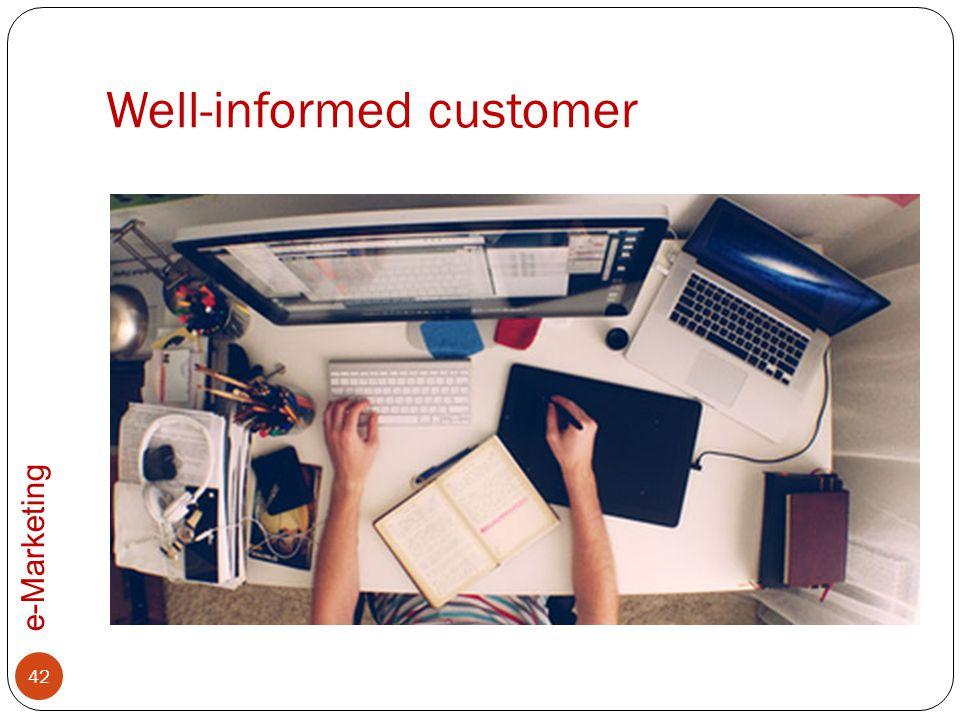 e-Marketing Well-informed customer 42