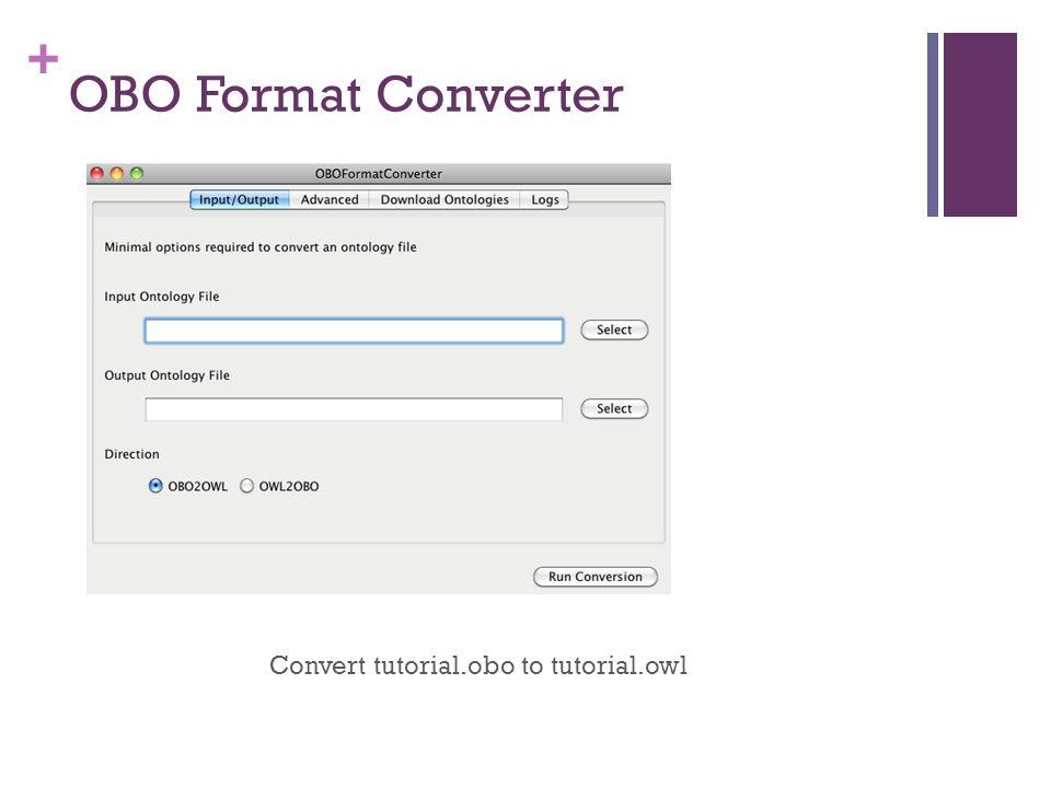 + OBO Format Converter Convert tutorial.obo to tutorial.owl