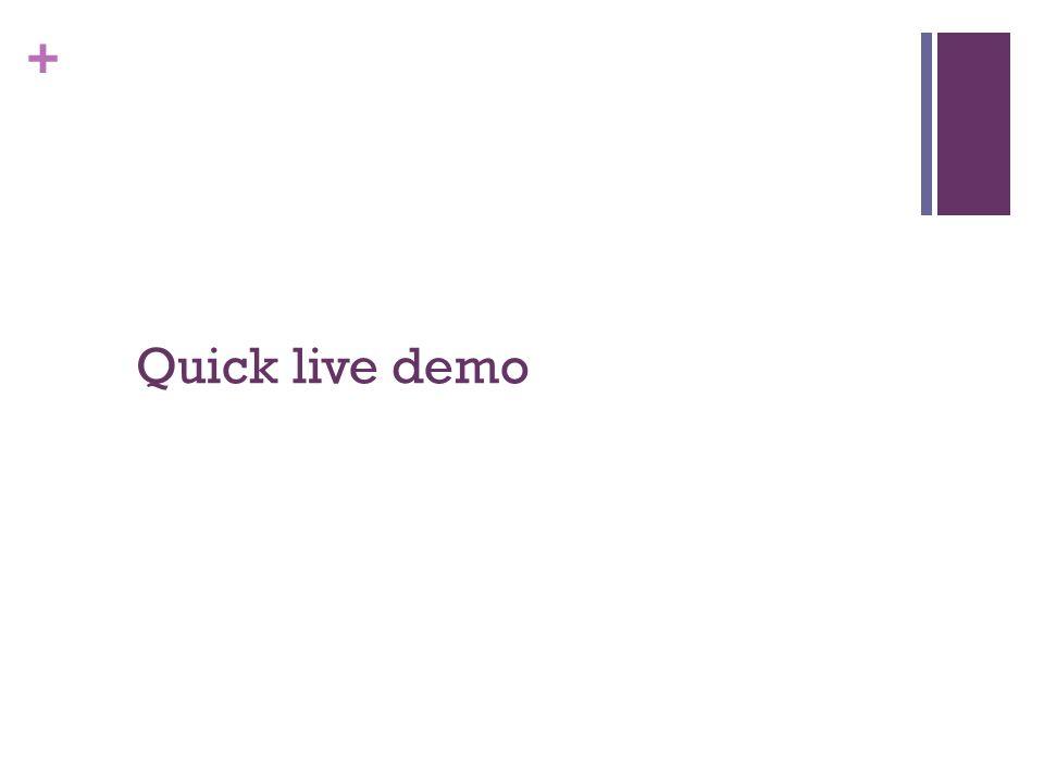 + Quick live demo