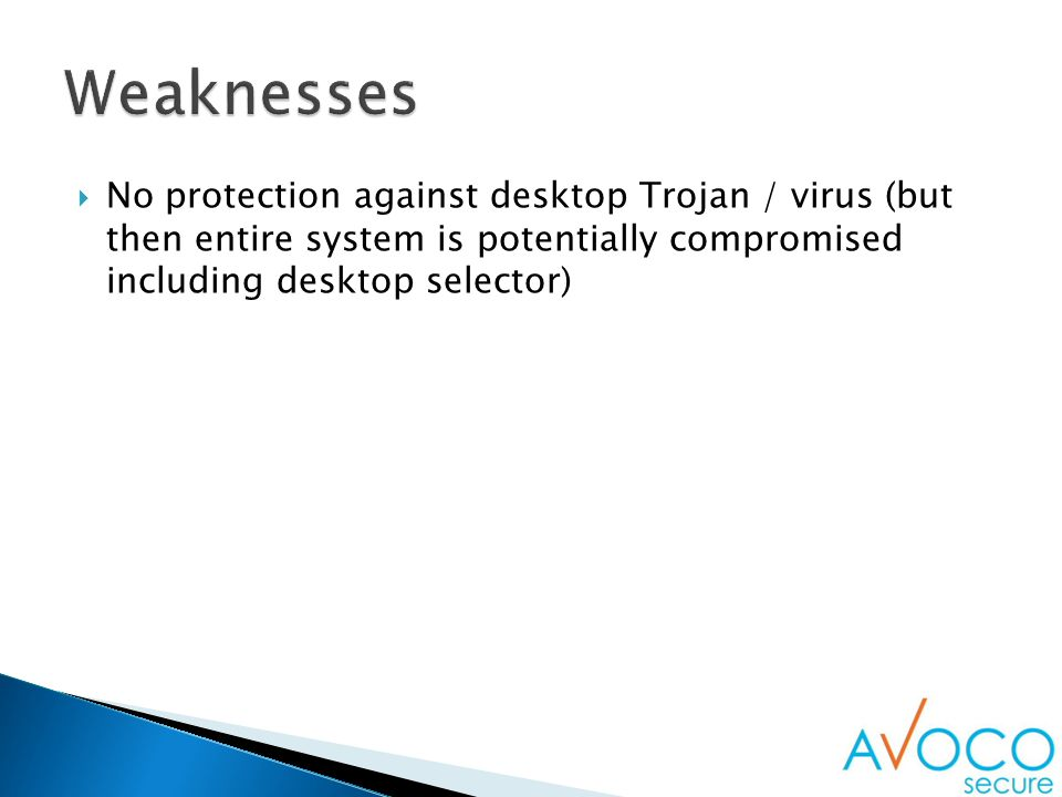  No protection against desktop Trojan / virus (but then entire system is potentially compromised including desktop selector)