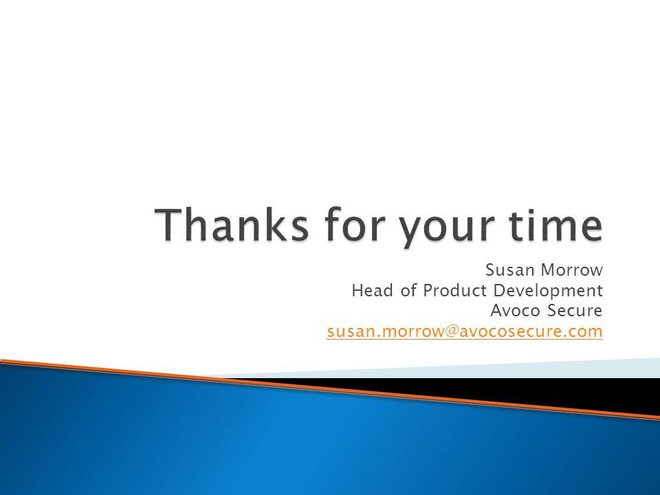 Susan Morrow Head of Product Development Avoco Secure susan.morrow@avocosecure.com