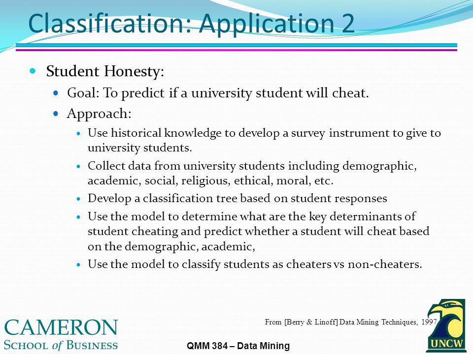 QMM 384 – Data Mining Classification: Application 2 Student Honesty: Goal: To predict if a university student will cheat.