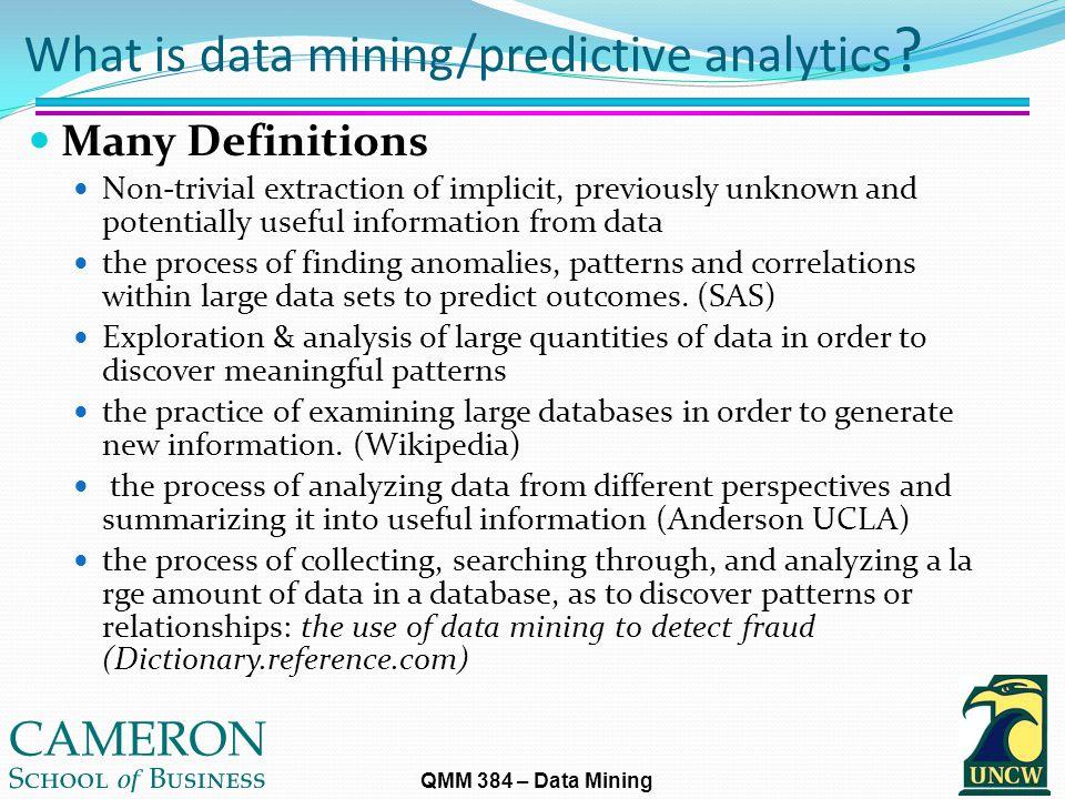 QMM 384 – Data Mining What is data mining/predictive analytics .