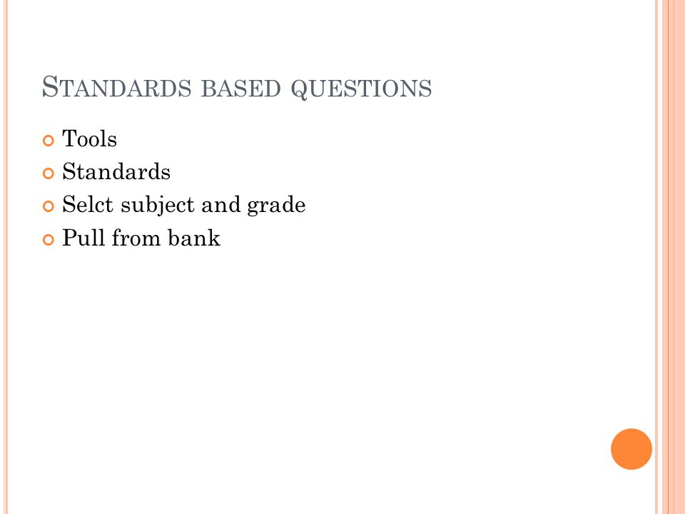 S TANDARDS BASED QUESTIONS Tools Standards Selct subject and grade Pull from bank
