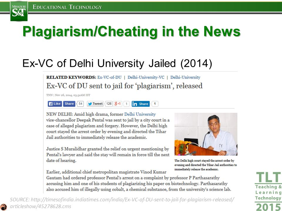 Plagiarism/Cheating in the News Ex-VC of Delhi University Jailed (2014) SOURCE: http://timesofindia.indiatimes.com/india/Ex-VC-of-DU-sent-to-jail-for-plagiarism-released/ articleshow/45278628.cms