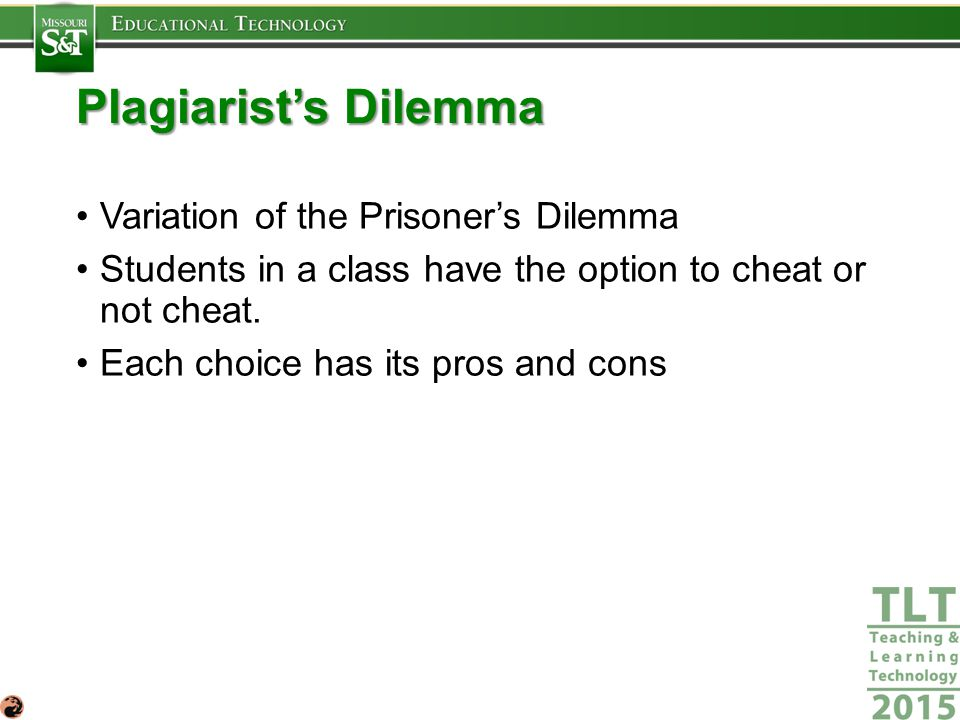Plagiarist's Dilemma Variation of the Prisoner's Dilemma Students in a class have the option to cheat or not cheat.