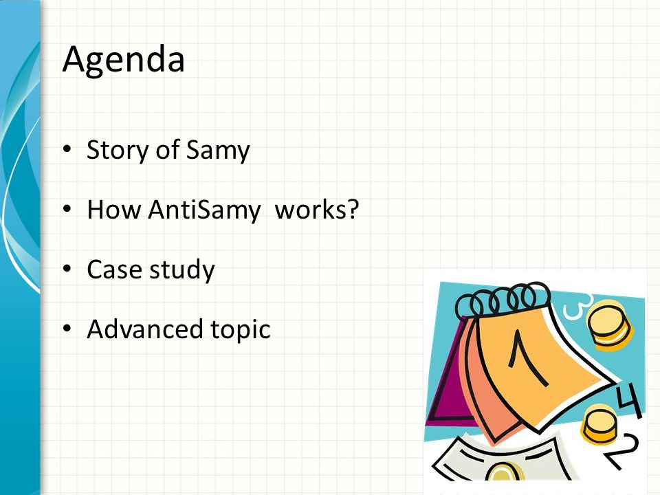 Agenda Story of Samy How AntiSamy works Case study Advanced topic