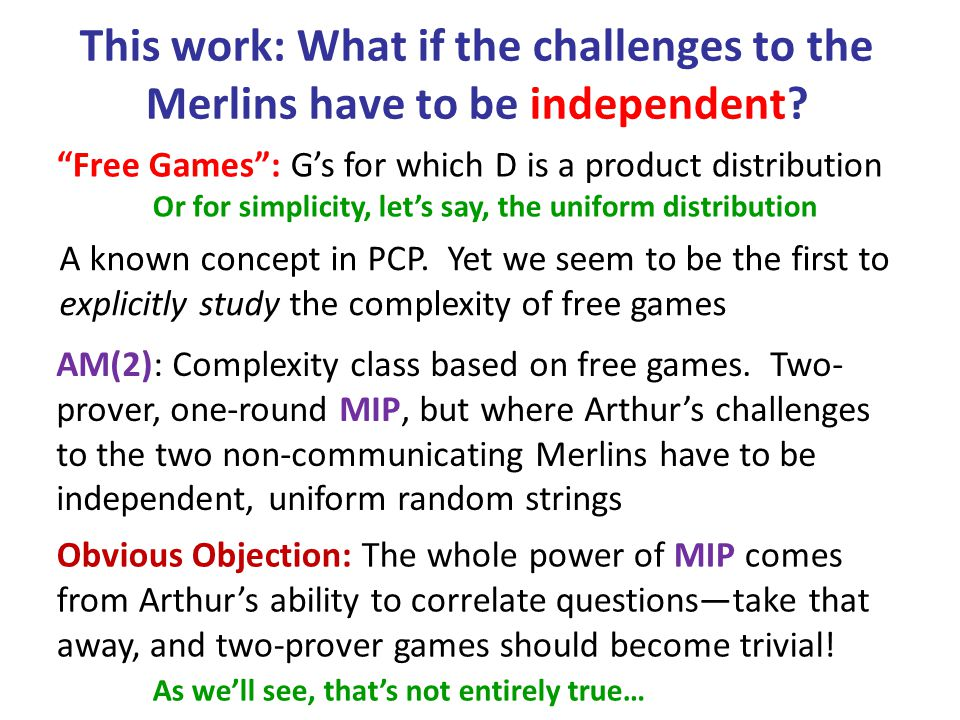 This work: What if the challenges to the Merlins have to be independent.