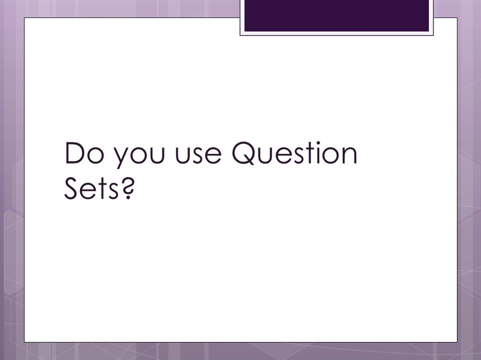Do you use Question Sets?