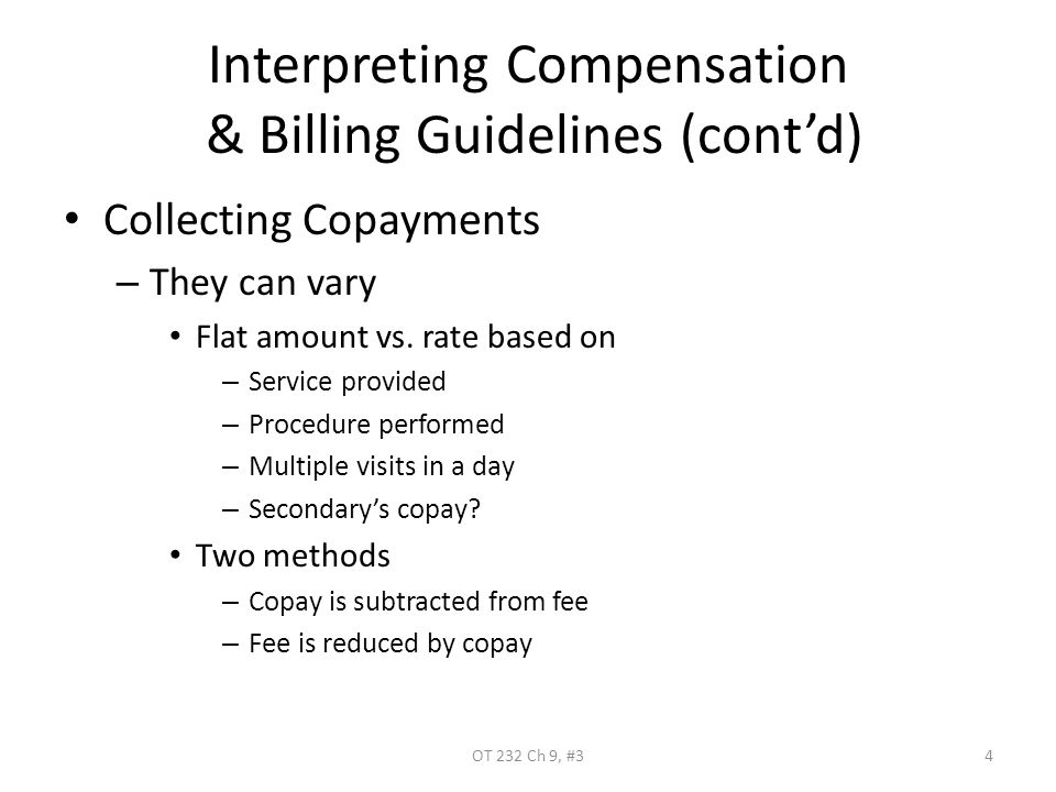 Interpreting Compensation & Billing Guidelines (cont'd) Collecting Copayments –T–They can vary Flat amount vs.
