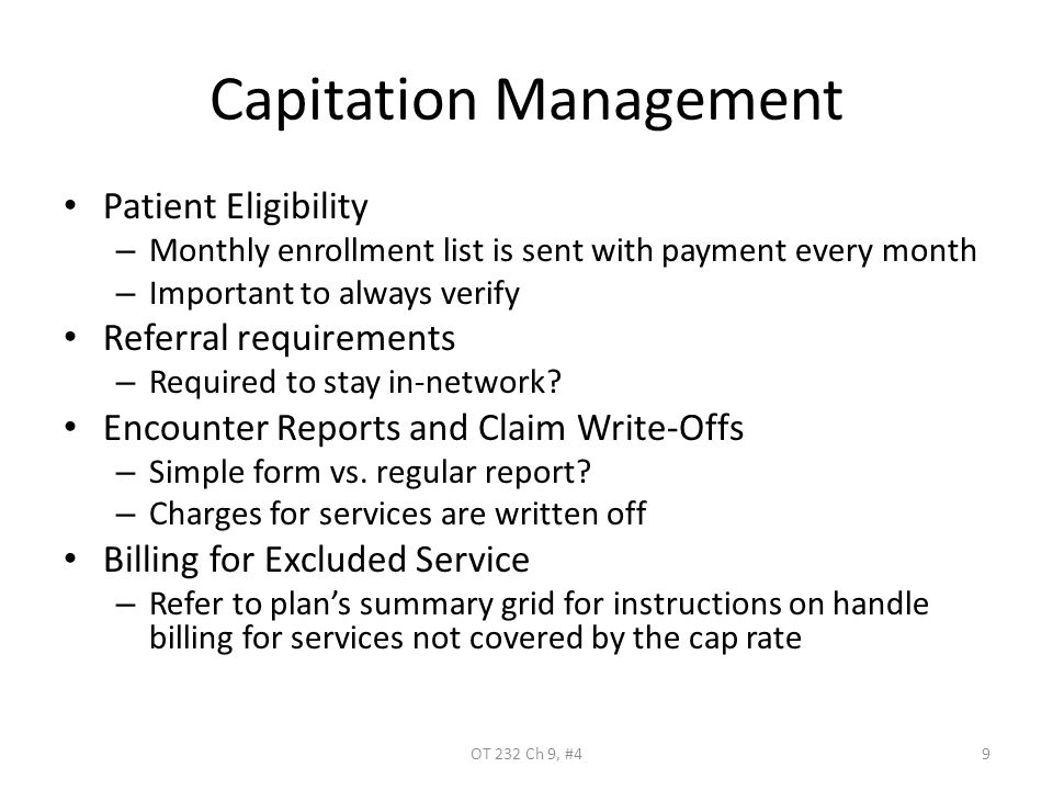 Capitation Management Patient Eligibility – Monthly enrollment list is sent with payment every month – Important to always verify Referral requirements – Required to stay in-network.