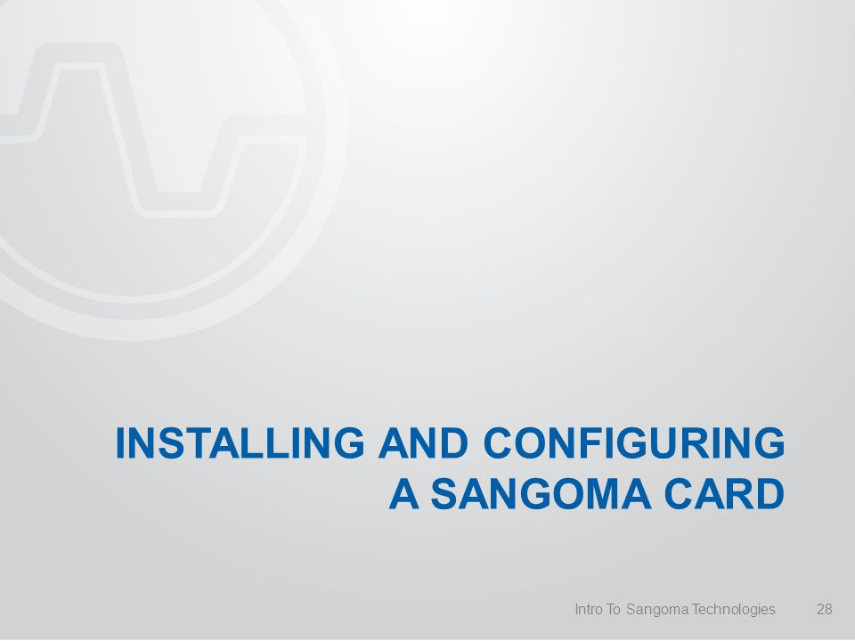 INSTALLING AND CONFIGURING A SANGOMA CARD Intro To Sangoma Technologies28