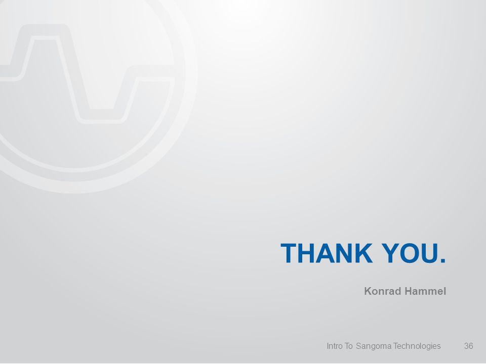 THANK YOU. Konrad Hammel 36Intro To Sangoma Technologies