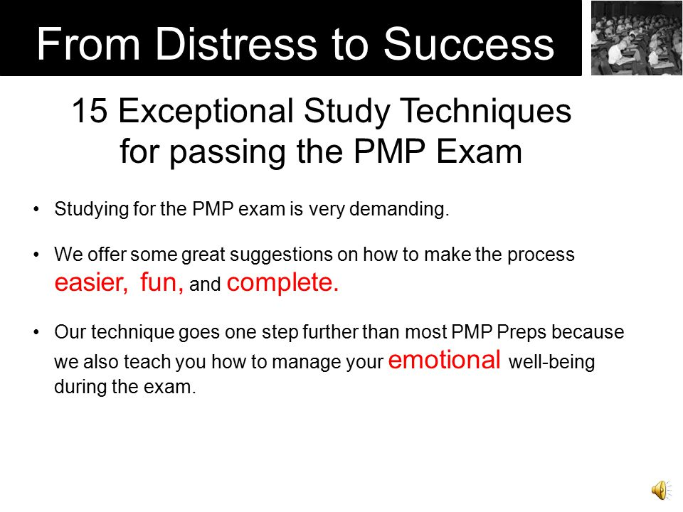 Your PMP Business Limit information sharing Don't allow others to interfere with your study time Add study time onto your calendar as an event Only cancel study for really urgent issues Announce test date when ready