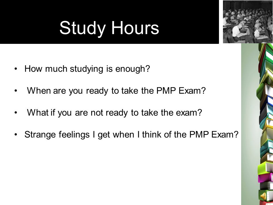 Study Hours How much studying is enough.When are you ready to take the PMP Exam.
