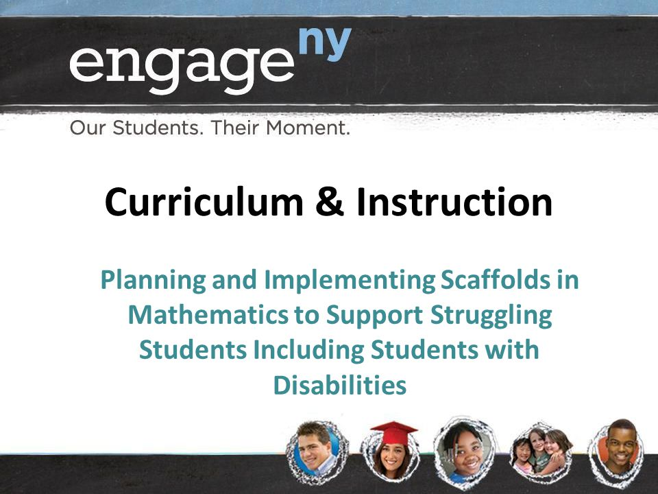 Curriculum & Instruction Planning and Implementing Scaffolds in Mathematics to Support Struggling Students Including Students with Disabilities