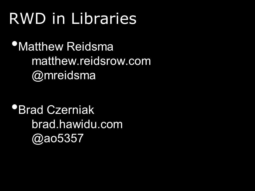 RWD in Libraries Matthew Reidsma o matthew.reidsrow.com o @mreidsma Brad Czerniak o brad.hawidu.com o @ao5357