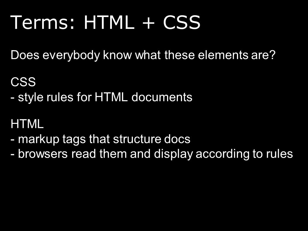 Terms: HTML + CSS Does everybody know what these elements are.