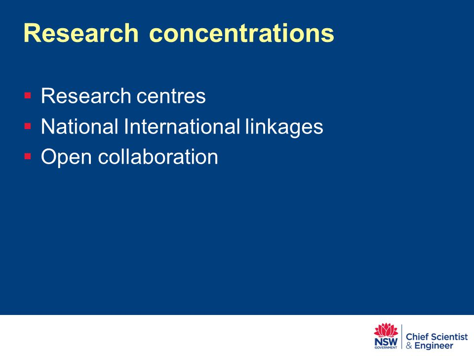 Research concentrations  Research centres  National International linkages  Open collaboration