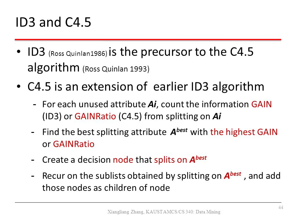 ID3 (Ross Quinlan1986) is the precursor to the C4.5 algorithm (Ross Quinlan 1993) C4.5 is an extension of earlier ID3 algorithm - For each unused attr