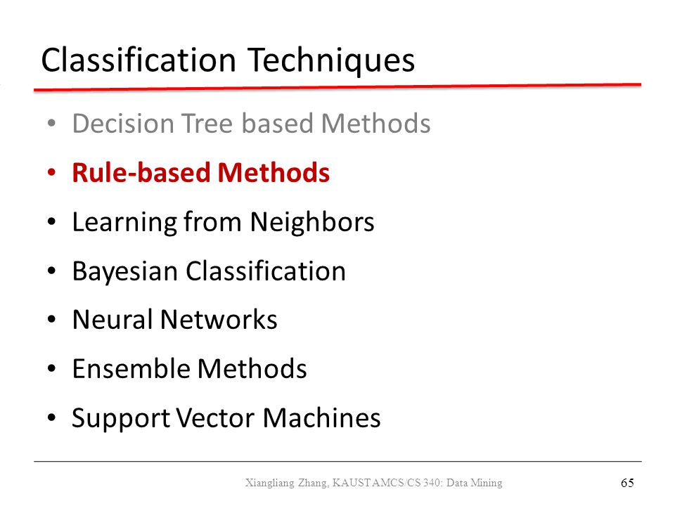 65 Classification Techniques Decision Tree based Methods Rule-based Methods Learning from Neighbors Bayesian Classification Neural Networks Ensemble M