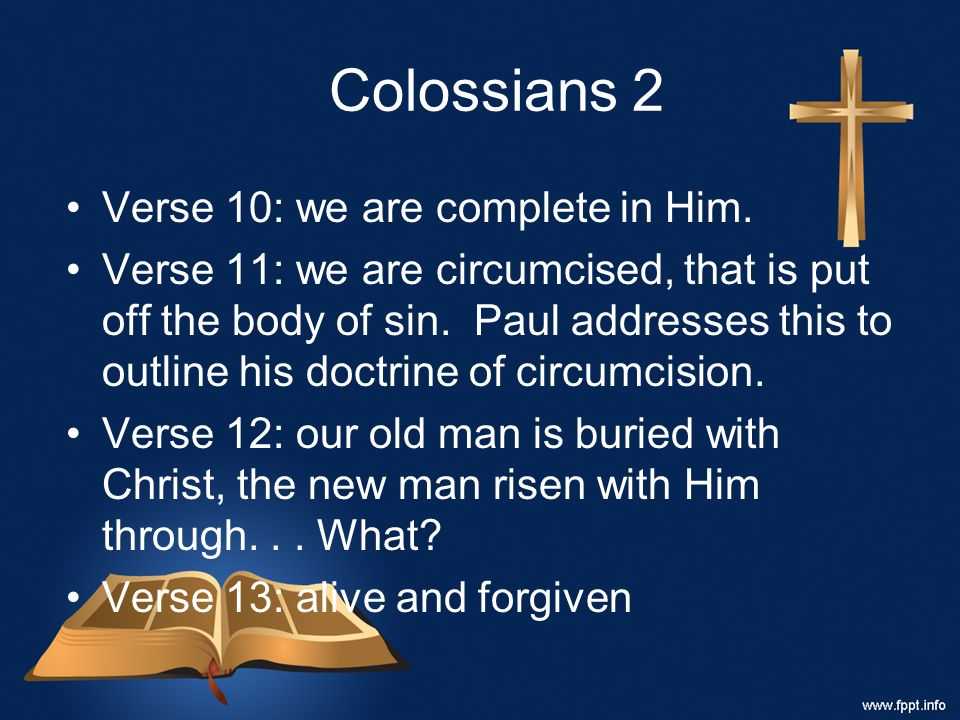 Colossians 2 Verse 10: we are complete in Him.