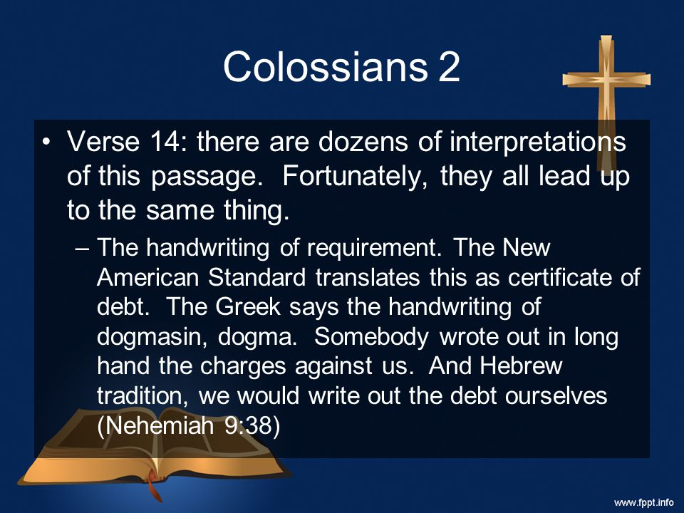 Colossians 2 Verse 14: there are dozens of interpretations of this passage.