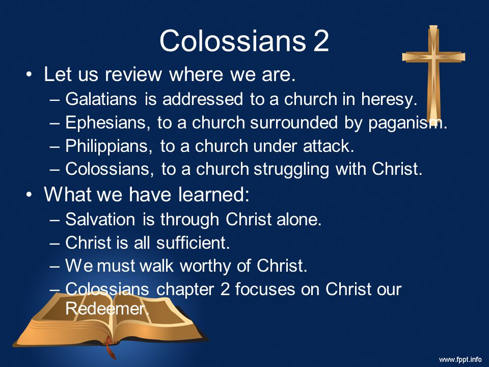 Let us review where we are. –Galatians is addressed to a church in heresy. –Ephesians, to a church surrounded by paganism. –Philippians, to a church u