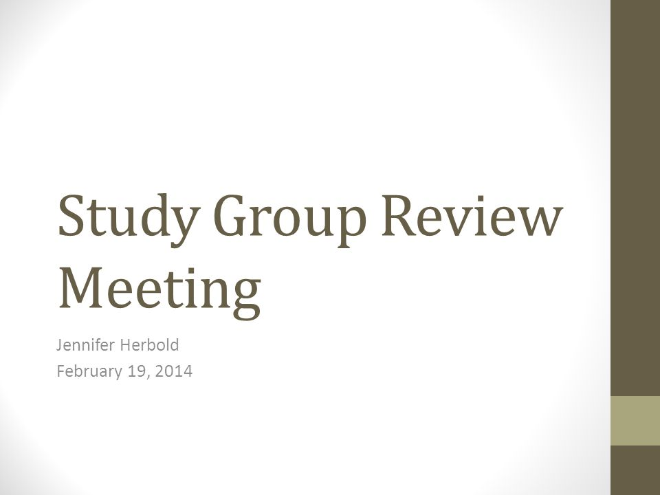 Study Group Review Meeting Jennifer Herbold February 19, 2014