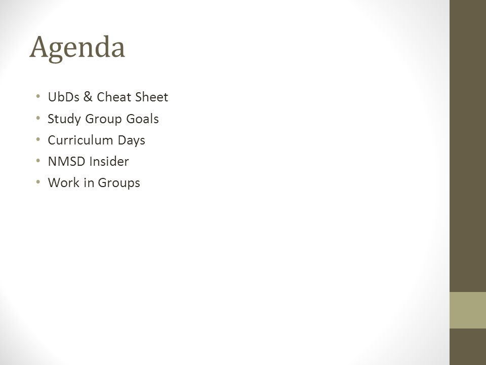 Agenda UbDs & Cheat Sheet Study Group Goals Curriculum Days NMSD Insider Work in Groups