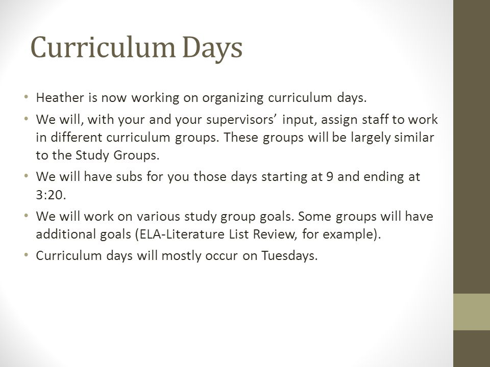 Curriculum Days Heather is now working on organizing curriculum days. We will, with your and your supervisors' input, assign staff to work in differen