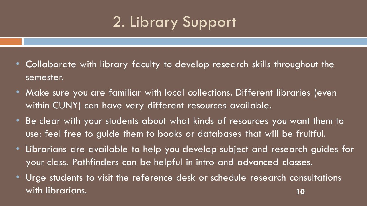 2. Library Support Collaborate with library faculty to develop research skills throughout the semester. Make sure you are familiar with local collecti