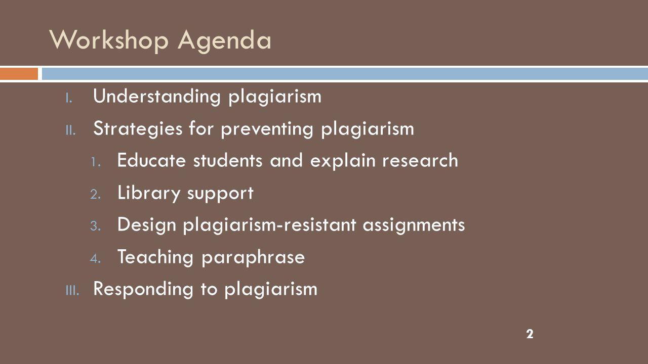 Workshop Agenda 2 I. Understanding plagiarism II.
