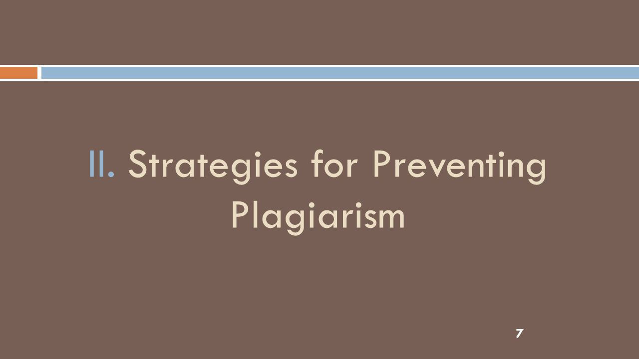 7 II. Strategies for Preventing Plagiarism