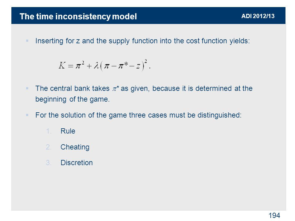 ADI 2012/13 194  Inserting for z and the supply function into the cost function yields:  The central bank takes  * as given, because it is determined at the beginning of the game.