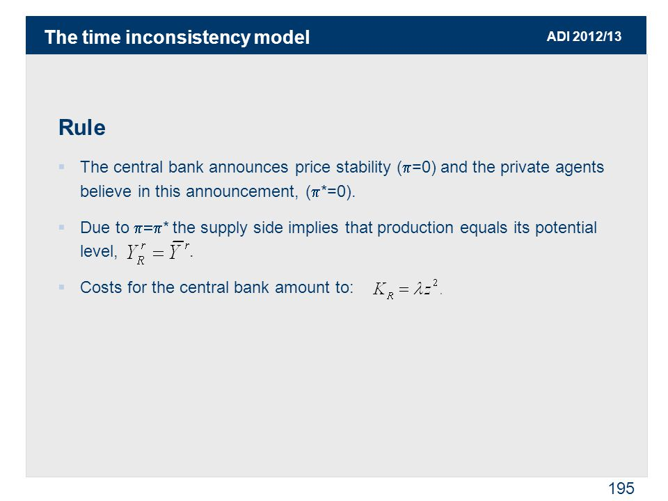 ADI 2012/13 195 Rule  The central bank announces price stability (  =0) and the private agents believe in this announcement, (  *=0).